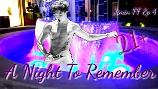 Video A Night To Remember Ep 4 Jimin FF 21+ download MP3, 3GP, MP4, WEBM, AVI, FLV November 2017