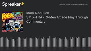 SM X-TRA -  X-Men Arcade Play Through Commentary
