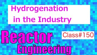 Hydrogenation and Dehydrogenation Processes in Industry // Reactor Engineering - Class 150