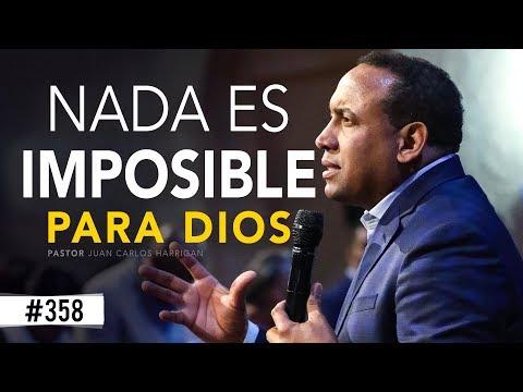NADA ES IMPOSIBLE PARA DIOS / PASTOR JUAN CARLOS HARRIGAN