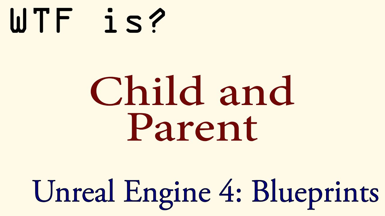 WTF Is? Child and Parent