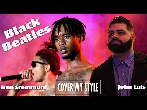 Rae sremmurd - black beatles (Cover My Style: John Luis)