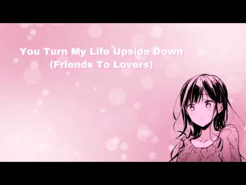 You Turn My Life Upside Down (Friends To Lovers) (F4M)