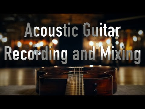 Recording and Mixing Acoustic Guitar