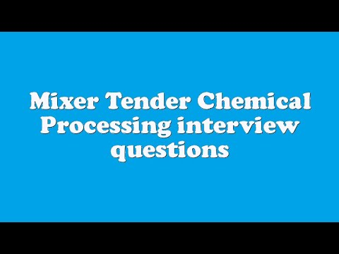 Mixer Tender Chemical Processing interview questions