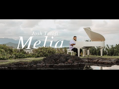 Josh Tatofi - Melia (Official Video)