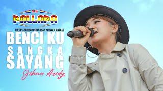 Download Benci Kusangka Sayang - Jihan Audy NEW PALLAPA Live Kluwut Brebes