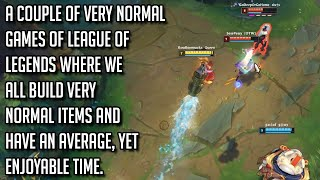 League of Legends but it's a completely normal game