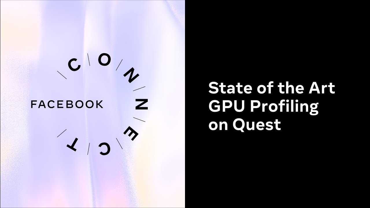 Facebook Connect 2020 | State of the Art GPU Profiling on Quest