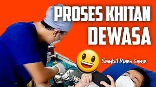 Download PROSES khitan dewasa / adult circumcised proces