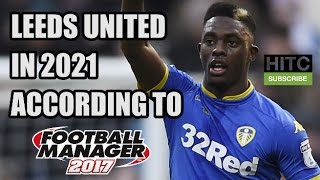 Leeds United In 2021 According To Football Manager 2017