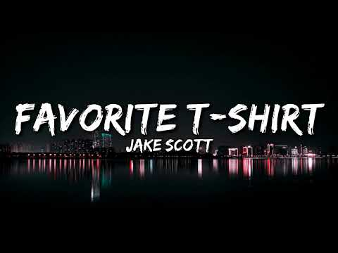 Jake Scott - Favorite T-Shirt (Lyrics)