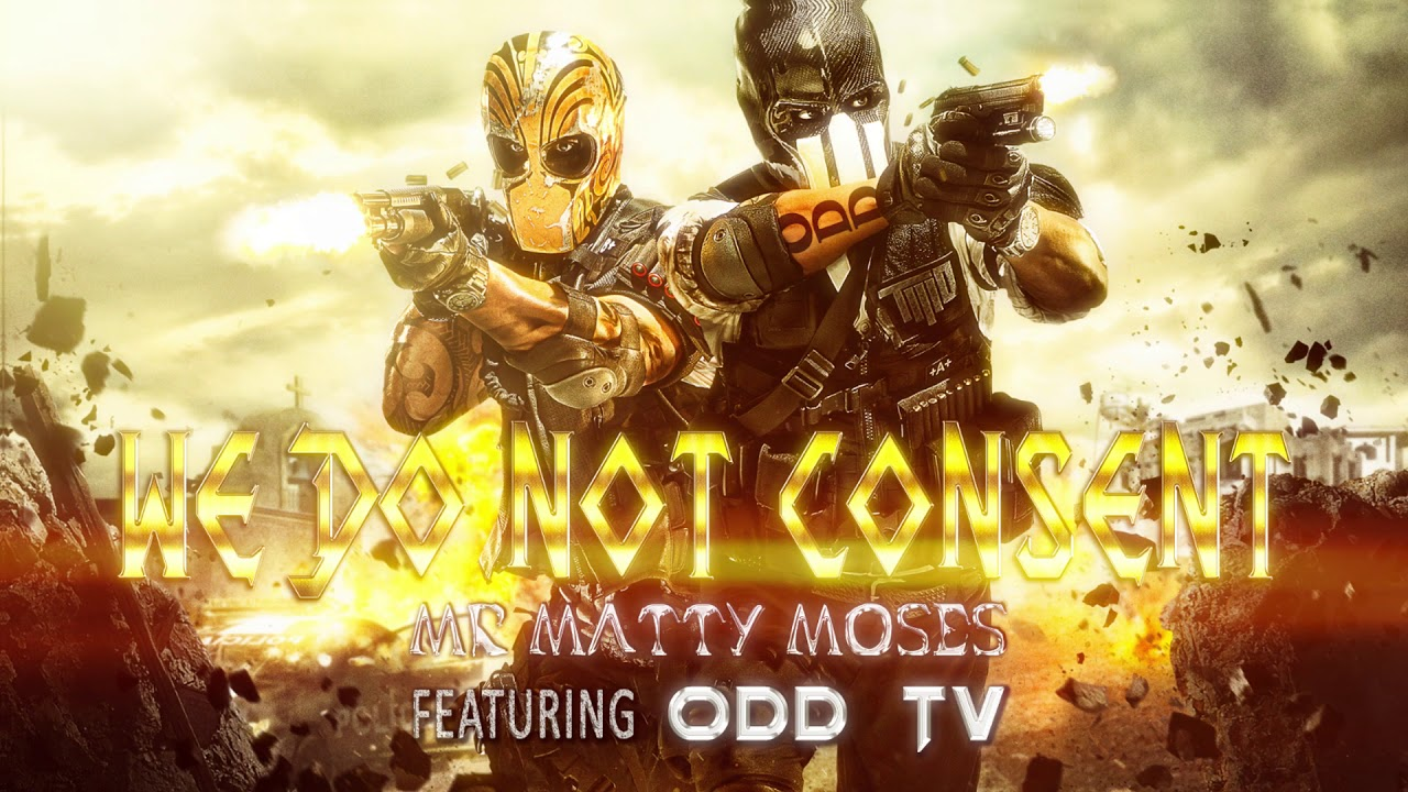 We Do Not Consent | By Mr Matty Moses (feat O.D.D TV) ANTHEM ▶️️