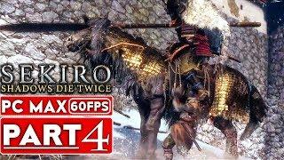 SEKIRO SHADOWS DIE TWICE Gameplay Walkthrough Part 4 [1080p HD 60FPS PC MAX] - No Commentary