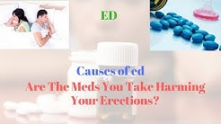 Causes of ed - Are The Meds You Take Harming Your Erections