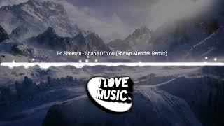 Ed Sheeran Shape Of You Shawn Mendes Remix