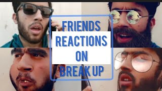 FRIENDS REACTIONS ON BREAKUP. / MAYANK PAHWA