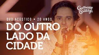 Baixar Guilherme e Santiago - Do Outro Lado da Cidade - [DVD Acústico 20 Anos]