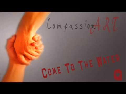 CompassionArt - Come To The Water