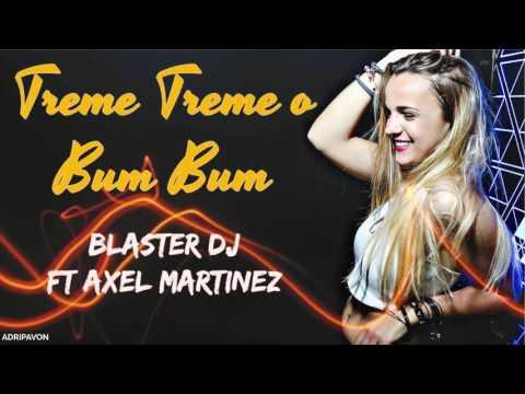 TREME TREME O BUM BUM - BLASTER DJ ft AXEL MARTINEZ