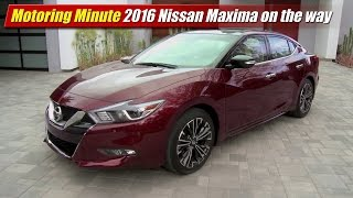 Motoring Minute: 2016 Nissan Maxima on the way