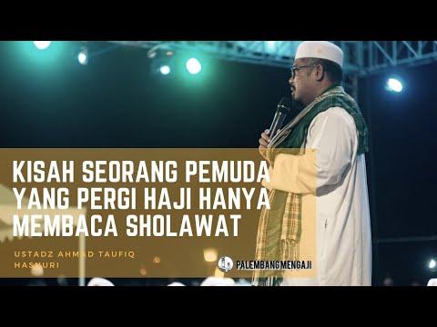 Kisah Seorang Pemuda Yang Pergi Haji Hanya Membaca Sholawat Ustadz Ahmad Taufiq Hasnuri