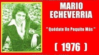 Mario Echeverría - Quédate Un Poquito Más  ( 1976 )