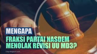 MENGAPA FRAKSI PARTAI NASDEM MENOLAK REVISI UU MD3?
