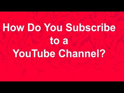 How do you Subscribe to a Channel?