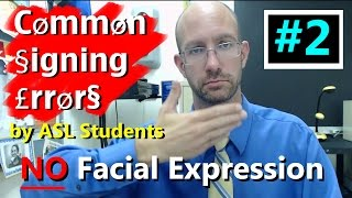 Common Signing Errors by ASL Students #2 - No Facial Expression