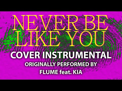 Never Be Like You (Cover Instrumental) [In The Style Of Flume Feat. Kia]