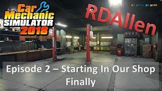 Car Mechanic Simulator 2018 E2 - Starting in Our Shop Finally