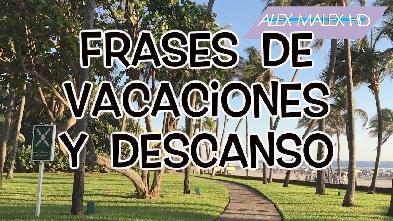 Frases De Vacaciones Y Descanso Videos De Motivación Alex Malex Hd