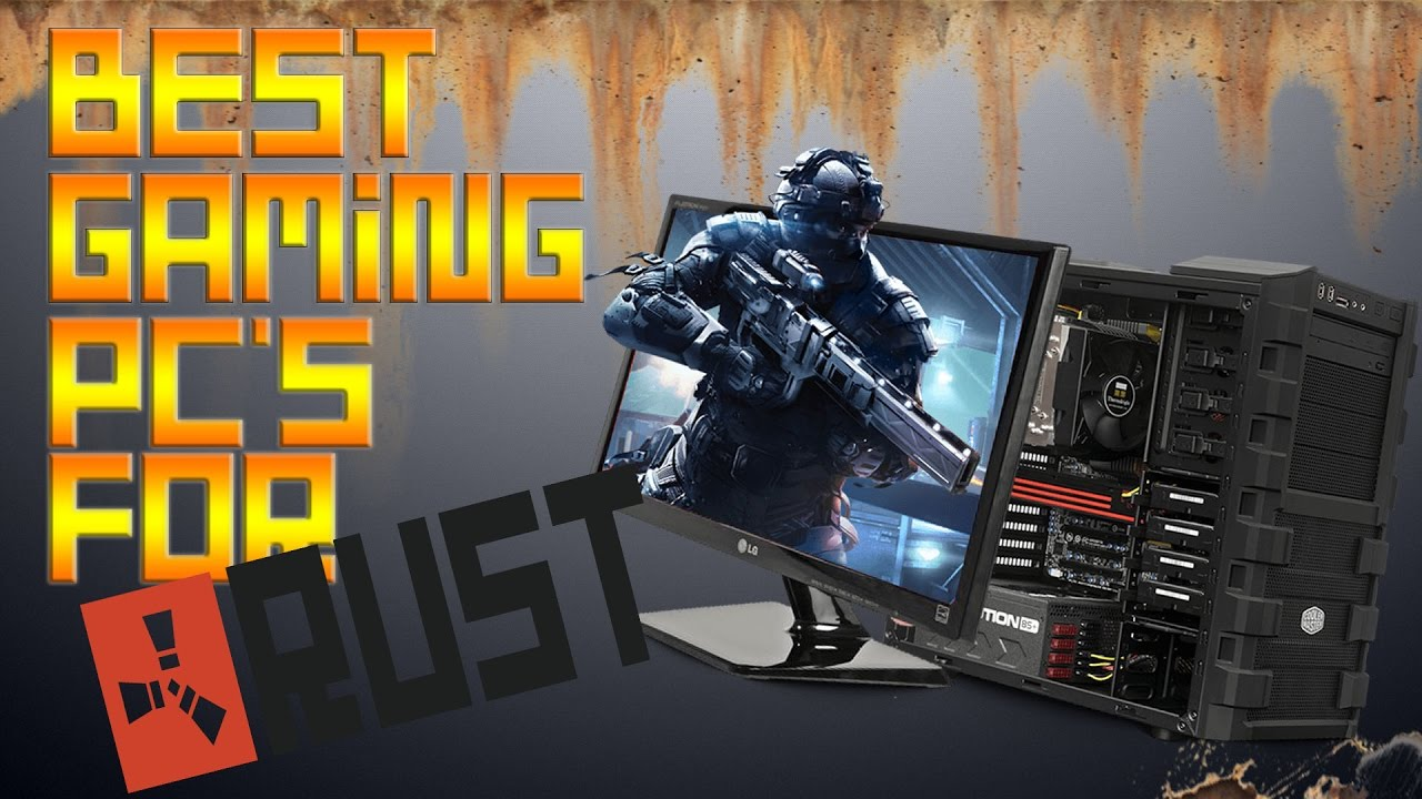 gaming pcs that run rust high mid and low end