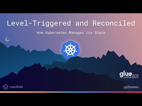 Level Triggering and Reconciliation in Kubernetes - James Bowes