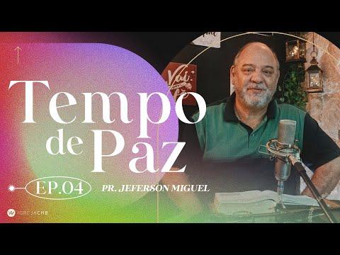 TEMPO DE PAZ | Pr. Jeferson Miguel | EP. 04