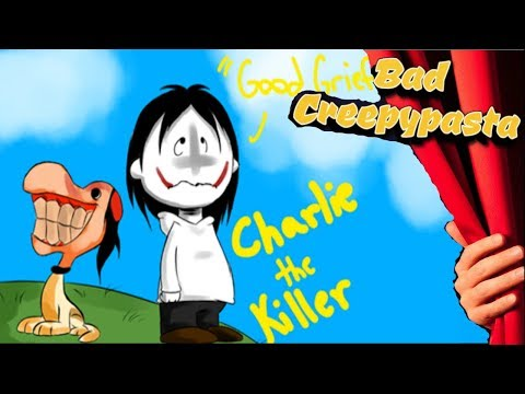 BAD CREEPYPASTA - Charlie the Killer