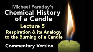 Commentary Lecture Five: The Chemical History of a Candle - Respiration & the Burning of a Candle