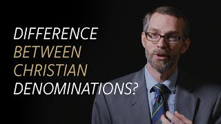 What's the Difference between Christian Denominations?