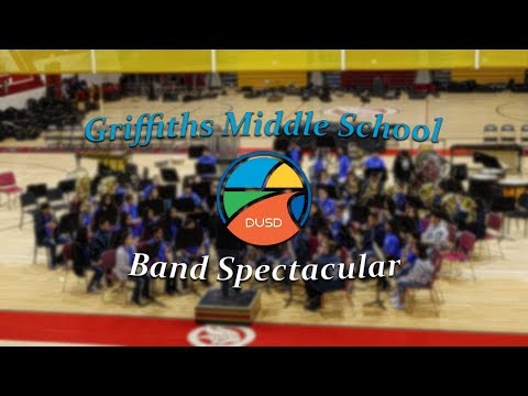Griffiths Middle School   DUSD Band Spectacular