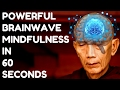 MAGICAL MINDFULNESS IN 60 SECONDS VERY POWERFUL BRAINWAVES