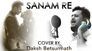 SANAM RE (Cover) | Daksh Betsurmath | SANAM RE | Arijit Singh (Mithoon) | Bollywood Song 2016