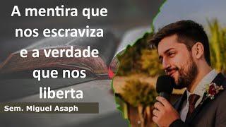 A mentira que nos escraviza e a verdade que nos liberta | Sem. Miguel Asaph