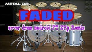 •FADED• - EVp remik FEAT cover drum android