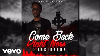 Insideeus - Come Back Right Now Audio Video