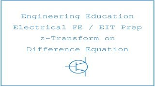 Electrical FE /EIT Exam Prep - Signal Processing 3: z-Transform on Difference Equation