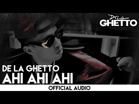 De La Ghetto - Ahi Ahi Ahi [Official Audio]