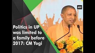 Politics in UP was limited to a family before 2017: CM Yogi - Uttar Pradesh News