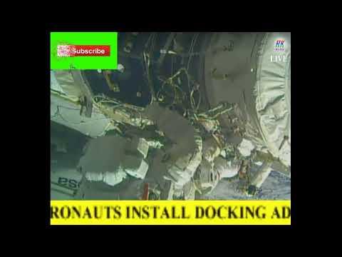 NASA astronauts install docking adapter on INTERNATIONAL SPACE STATION     RK NEWS Live Stream