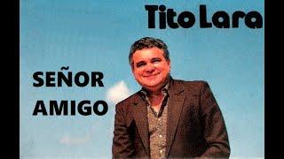 TITO LARA (SEÑOR AMIGO) ALBUM COMPLETO